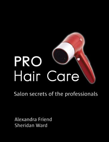 Pro Hair Care: Salon Secrets of the Professionals by Alexandra Friend (2010-08-26)