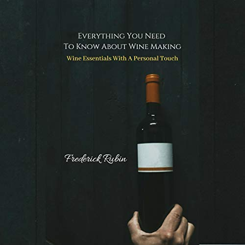 Wine Essentials with a Personal Touch: Everything You Need to Know About Wine Making by Frederick Rubin