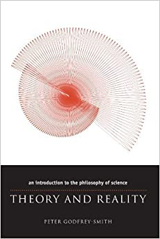 Theory and Reality: An Introduction to the Philosophy of Science (Science and Its Conceptual Foundations series) 1st (first) by Godfrey-Smith, Peter (2003)