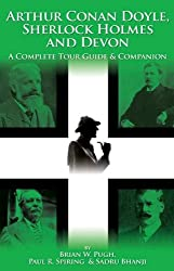 Arthur Conan Doyle Sherlock Holmes and Devon: A Complete Tour Guide and Companion