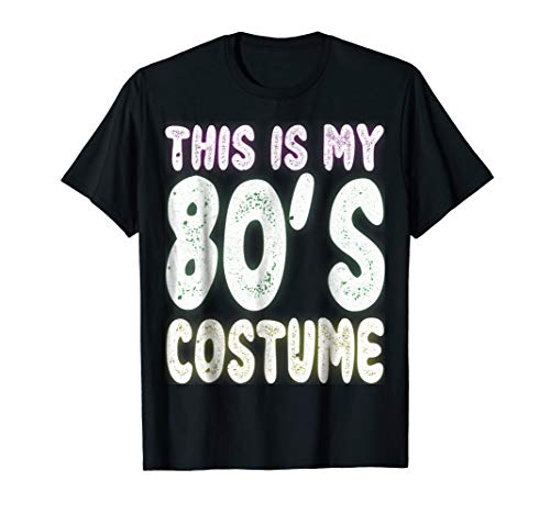 This is My 80s Costume T-Shirt Funny Retro Lovers Gift -