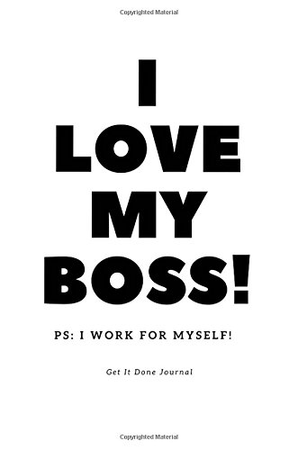 Read Online I Love My Boss PS I Work For Myself - Get It Done Journal: 200 Page Bullet Style Blank Journal pdf epub