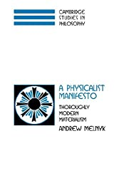 A Physicalist Manifesto: Thoroughly Modern Materialism (Cambridge Studies in Philosophy)
