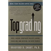 Topgrading (revised PHP edition): How Leading Companies Win by Hiring, Coaching and Keeping the Best People