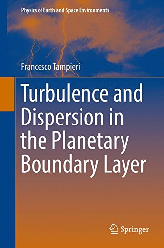 Turbulence And Dispersion In The Planetary Boundary Layer (Physics Of Earth And Space Environments)