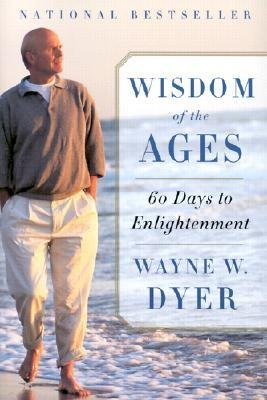 [(Wisdom of the Ages: A Modern Master Brings Eternal Truths Into Everyday Life)] [Author: Dr Wayne W Dyer] published on (May, 2002)