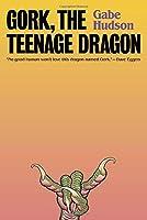 Gork, the Teenage Dragon: A novel
