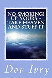 No Smoking? Up Yours -- Take Heaven And Stuff It (English Edition)