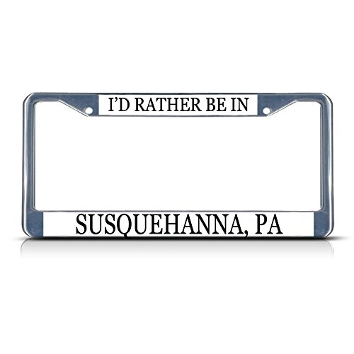 (Metal License Plate Frame Solid Insert I'd Rather Be in Susquehanna, Pa Car Auto Tag Holder - Chrome 2 Holes, One Frame)