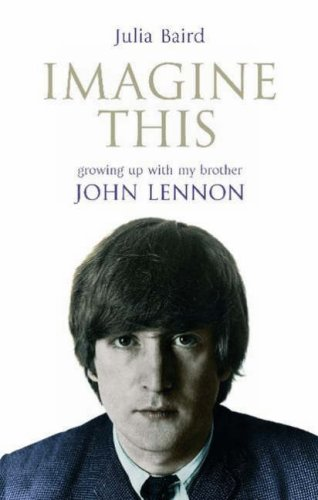 Imagine This: Growing Up with My Brother John Lennon