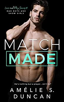 Match Made: Bad Boys and Show Girls (Love and Play Series) by [Duncan, Amélie S.]