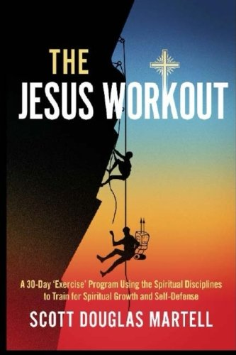The Jesus Workout: A 30-Day 'Exercise' Program Using the Spiritual Disciplines to Train for Spiritual Growth and Self-Defense (Volume 1) pdf epub