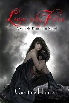 Love is Fear: Valerie Dearborn Book 2 by [Hanson, Caroline]