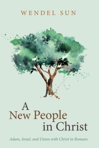 A New People in Christ: Adam, Israel, and Union with Christ in Romans