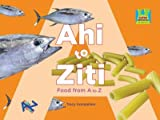 Ahi to Ziti Food from A to Z
