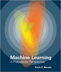 Machine Learning: A Probabilistic Perspective (Adaptive Computation and Machine Learning series)