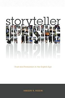Storyteller Uprising: Trust and Persuasion in the Digital Age by [Hosein, Hanson R.]