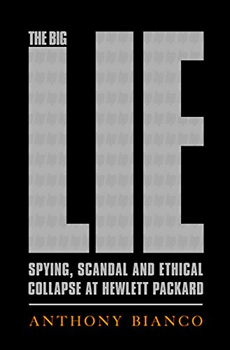 The Big Lie Spying Scandal And Ethical Collapse At Hewlett Packard