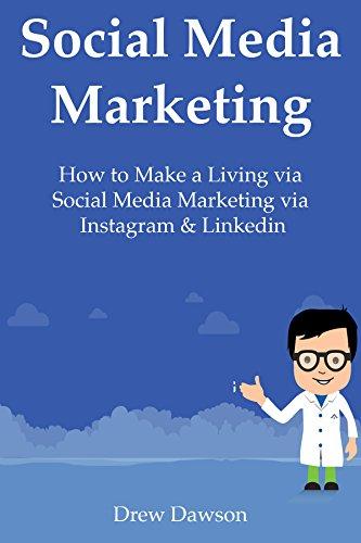 SOCIAL MEDIA MARKETING 2.0: How to Make a Living via Social Media Marketing via Instagram & Linkedin