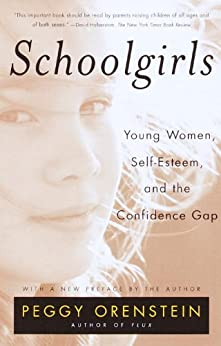 Schoolgirls: Young Women, Self Esteem, and the Confidence Gap by [Orenstein, Peggy]
