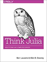 Think Julia: How to Think Like a Computer Scientist Front Cover