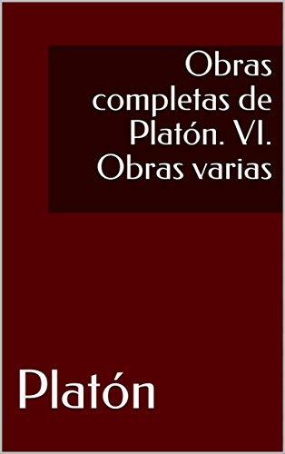Obras completas de Platón. VI. Obras varias de [Platón]