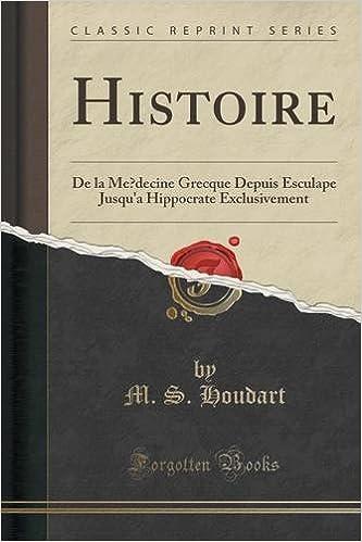 Lire un Histoire: de La Me Decine Grecque Depuis Esculape Jusqu'a Hippocrate Exclusivement (Classic Reprint) epub, pdf