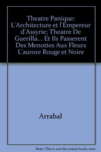 Theatre Panique: L'Architecture et l'Empereur d'Assyrie; Theatre De Guerilla... Et Ils Passerent Des Menottes Aux Fleurs L'aurore Rouge et Noire