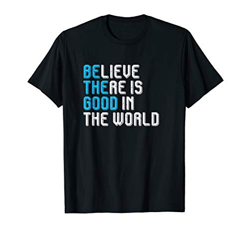Believe There is Good in the World tee shirt Peace and Love (Good Vibrations Shirt)