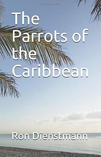 The Parrots of the Caribbean: Amazon.es: Ron Dienstmann, Ron ...