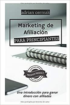 Marketing de Afiliados para Principiantes: Una Introducción para ganar dinero con afiliados (Marketing para Principiantes)