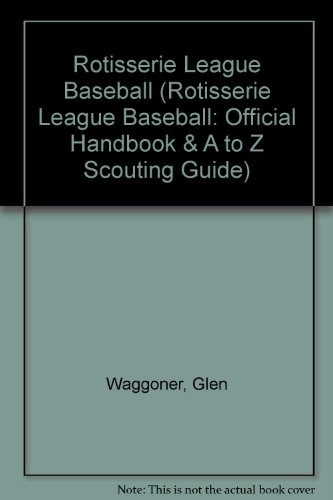 Rotisserie League Baseball (Rotisserie League Baseball: Official Handbook & A to Z Scouting Guide) Glen Waggoner