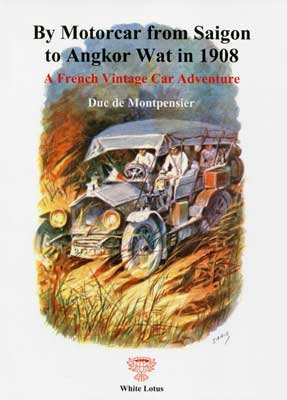 By Motorcar From Saigon to Angkor Wat in 1908: A French Vintage Car (Vintage French Cars)