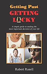 Getting Past Getting Lucky: A simple guide to making the most important decision of your life