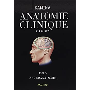 Anatomie Clinique T.5 - Neuroanatomie (French Edition)