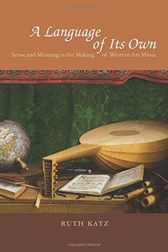 Read Online A Language of Its Own: Sense and Meaning in the Making of Western Art Music PDF