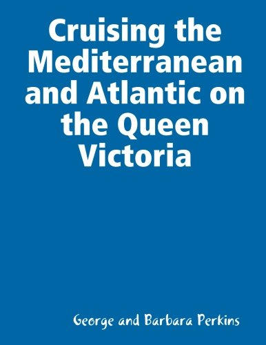Cruising the Mediterranean and Atlantic on the Queen Victoria