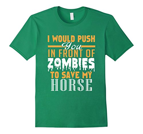 Mens I Would Push You In Front of Zombies to Save My Horse TShirt Medium Kelly (Zombie Horse)