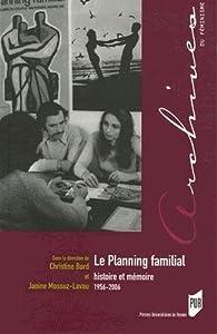 Le planning familial. Histoire et mémoire, 1956-2006 par Christine Bard