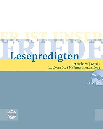 Er ist unser Friede. Lesepredigten Textreihe VI/Bd. 1 – Broschur + CD: 1. Advent 2013 bis Pfingstmontag 2014