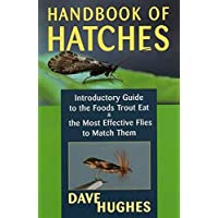 Handbook of Hatches: A Basic Guide to Recognizing Trout Foods and Selecting Flies to Match Them: Introductory Guide to the Foods Trout Eat & the Most Effective Flies to Match Them