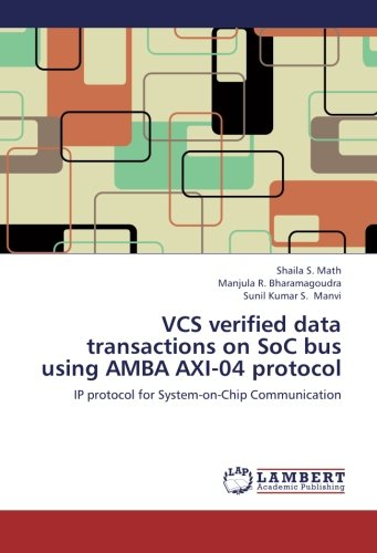 VCS verified data transactions on SoC bus using AMBA AXI-04 protocol: IP protocol for System-on-Chip Communication