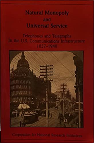 Natural Monopoly and Universal Service: Telephones and Telegraphs in the U.S. Communications Infrastructure, 1837-1940 (History of Infrastructure)