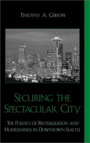 Securing the Spectacular City: The Politics of Revitalization and Homelessness in Downtown Seattle by Gibson, Timothy A. (2003) - Seattle Shopping Downtown