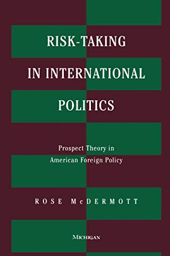 Risk-Taking in International Politics: Prospect Theory in American Foreign Policy
