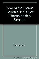 Year of the Gator: Florida's 1993 Sec Championship Season