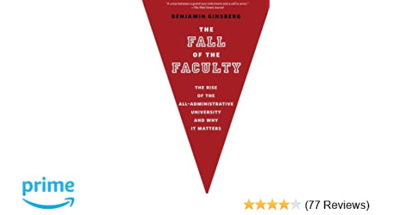 The Fall of the Faculty: Benjamin Ginsberg: 9780199975433