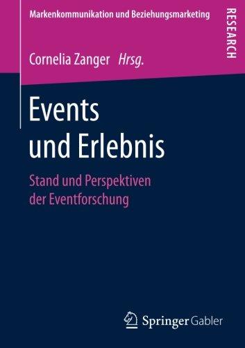 Events und Erlebnis: Stand und Perspektiven der Eventforschung (Markenkommunikation und Beziehungsmarketing) (German Edition) by Springer Gabler