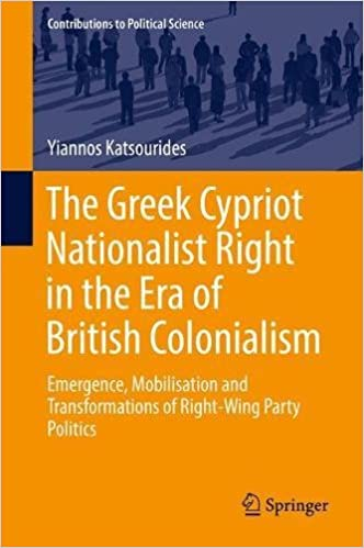 The Greek Cypriot Nationalist Right in the Era of British Colonialism: Emergence, Mobilisation and Transformations of Right-Wing Party Politics (Contributions to Political Science)