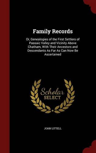 Download Family Records: Or, Genealogies of the First Settlers of Passaic Valley and Vicinity Above Chatham, With Their Ancestors and Descendants As Far As Can Now Be Ascertained pdf epub